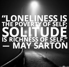 Loneliness poverty self solitude richness