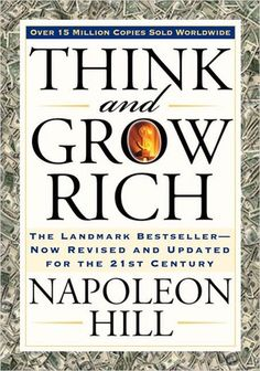 Think and Grow Rich.  Awesome book!