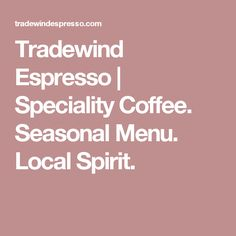 Tradewind Espresso   Speciality Coffee. Seasonal Menu. Local Spirit.