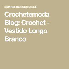 Crochetemoda Blog: Crochet - Vestido Longo Branco