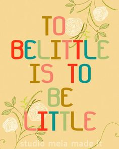 Belittle = be little