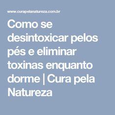Como se desintoxicar pelos pés e eliminar toxinas enquanto dorme   Cura pela Natureza