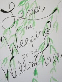 Leave the weeping to the willow tree