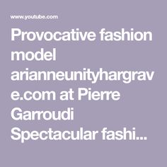Provocative fashion model arianneunityhargrave.com at Pierre Garroudi Spectacular fashion show AW20 - YouTube Fashion Models, Fashion Show, Social Media, Youtube, Runway Fashion, Modeling, Social Networks, Fashion, Youtubers