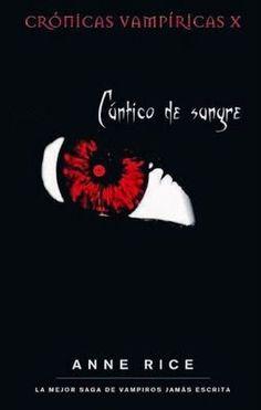 10. CÁNTICO DE SANGRE  - SERIE CRÓNICAS VAMPÍRICAS, ANNE RICE http://bookadictas.blogspot.com/2014/11/serie-cronicas-vampiricas-anne-rice.html