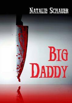 Big Daddy - Thriller von Natalie Schauer, http://www.amazon.de/dp/B00BEL1ZLC/ref=cm_sw_r_pi_dp_MMpirb0PTNPZR