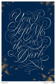 """You left me in the dark"" typography by  Jessica Hische"
