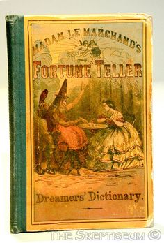 """Madame Le Marchand's Fortune Teller and Dreamer's Dictionary, 1863, published in New York by Dick & Fitzgerald    Described as written by Madam le Marchand, """"The Celebrated Parisian Fortune Teller,"""" the book promises """"An interpretation to all questions upon the different events and situations of life; but more especially relating to love, courtship, and marriage; containing a complete dictionary of dreams alphabetically arranged with a clear interpretation of each dream"""