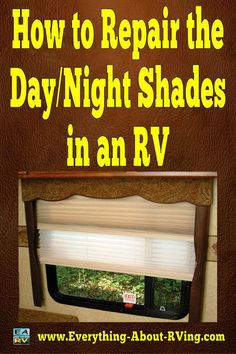 How to fix day/night shades in a RV.
