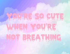 Creepy Cute~ Pastel Goth~ Kawaii.   You're so cute when you're not breathing*