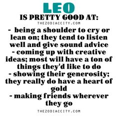 Funny how half the description describes me and the other half describes my best friend. Hmm. Interesting...and we are both leos.