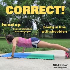 Correct Push Up form: head up and booty down (not up in the air).  Hands should be chest height and wider than shoulders.  Lower your ENTIRE body, not just your head.  www.shapeher.weebly.com