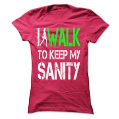 I WALK to keep my SANITY [Hot] - #school shirt #tee cup. PURCHASE NOW => https://www.sunfrog.com/LifeStyle/I-WALK-to-keep-my-SANITY-[Hot]-22845846-Guys.html?68278