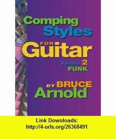 Comping Styles for Guitar Funk v. 2 (9781594897511) Bruce Arnold , ISBN-10: 1594897514  , ISBN-13: 978-1594897511 ,  , tutorials , pdf , ebook , torrent , downloads , rapidshare , filesonic , hotfile , megaupload , fileserve