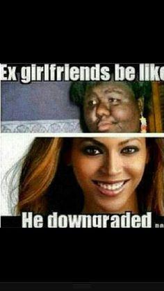 ex girlfriend be like | Ex girlfriends