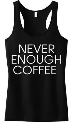 NEVER ENOUGH COFFEE #Workout #Tank Top -- By #NobullWomanApparel, for only $24.99! Click here to buy http://nobullwoman-apparel.com/collections/fitness-tanks-workout-shirts/products/never-enough-coffee-tank-top