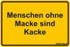 Menschen ohne Macke sind Kacke ... gefunden auf https://www.istdaslustig.de/spruch/2225 #lustig #sprüche #fun #spass
