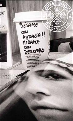 Bésame con audacia. Mírame con descaro  www.valencianashock.com www.estoyenshock.com