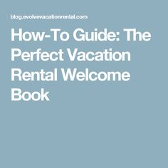 How-To Guide: The Perfect Vacation Rental Welcome Book