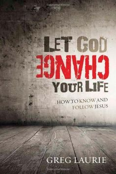 Let God Change Your Life: How to Know and Follow Jesus by Greg Laurie * I LOVE THIS BOOK!