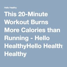 This 20-Minute Workout Burns More Calories than Running - Hello HealthyHello Healthy