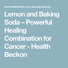 Lemon and Baking Soda – Powerful Healing Combination for Cancer - Health Beckon