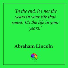 In other words, live your life to the fullest!