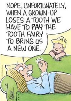Nope, unfortunately, when a grown-up loses a tooth we have to pay the Tooth Fairy to bring us a new one.