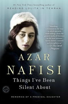 Azar Nafisi - Things I've been silent about...a very interesting life!