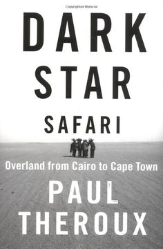 Dark Star Safari: Overland from Cairo to Cape Town - Paul Theroux. Loved this book by a fellow Peace Corps vol.