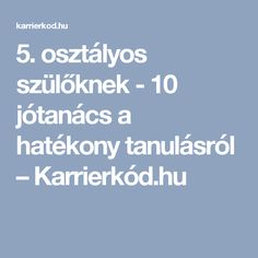 5. osztályos szülőknek - 10 jótanács a hatékony tanulásról – Karrierkód.hu Weather, Teaching, Education, Montessori, Facebook, Quotes, Creative, Quotations, Learning