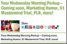 Your Wednesday Morning Perkup – Coming soon, Marketing Humor, $1 Mastermind Trial, PLR, more!
