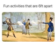 "Old illustration of a duel. ""Fun activities that are 6ft apart."" Coronavirus / COVID-19 / social distancing. #LOL #Funny #Humor #Meme #Sarcasm #Joke #History #Hamilton"