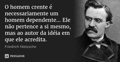 O homem crente é necessariamente um homem dependente… Ele não pertence a si mesmo, mas ao autor da idéia em que ele acredita.