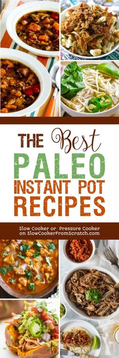 For anyone who\'s starting the year on a healthier eating path, here are The BEST Paleo Instant Pot Recipes! Most of these recipes are also Whole 30 approved. Paleo recipes are also gluten-free, and many are low-carb or South Beach Diet friendly as well. [featured on Slow Cooker or Pressure Cooker at SlowCookerFromScr...] #InstantPot #PressureCooker #Paleo #PaleoInstantPot #PaleoPressureCooker