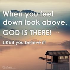 When you feel down look above quotes god faith christian believe above