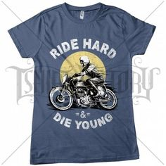Ride Hard and Die Young t shirt design | Tshirt-Factory