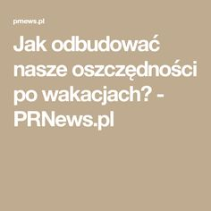 Jak odbudować nasze oszczędności po wakacjach? - PRNews.pl
