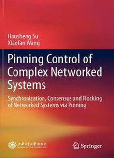 Pinning Control Of Complex Networked Systems: Synchronization Consensus And Flocking Of Networked Systems Via Pinning PDF