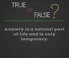 This answer is FALSE - anxiety lasting longer than 6 months can be a sign of a psychological disorder.