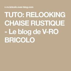 TUTO: RELOOKING CHAISE RUSTIQUE - Le blog de V-RO BRICOLO