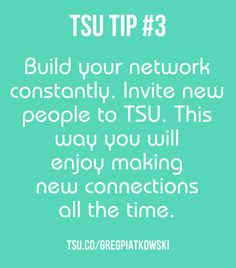 Invite new people to TSU. Flow of new guys will make your engagement grow. Remember also to choose those that seem to provide value and are the ones you would like to meet in person. This is social media so make it social and entertaining. www.tsu.co/gregpiatkowski/33613606 #tsu #tsutips #networking