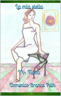 IX-Fiaba: La mia stella (Collana in serie di fiabe Vol. 9) (Italian Edition) Domenico Branca Path, http://www.amazon.co.jp/dp/B00MWLHULC/ref=cm_sw_r_pi_dp_zYG3vb0RTVECM