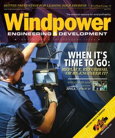 Windpower Engineering & Development APRIL 2016  When it's time to go: Replace, refurbish or re-engineer it?; WINDPOWER 2016 preview; Better prevention for leading edge erosion