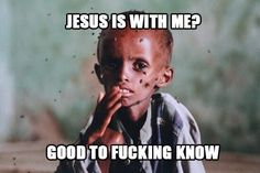 Jesus loves the little children. He just forgets to feed them, like some people do with goldfish.