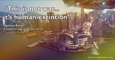 This is not war... it's human extinction - Quote by Transformers 4 Age of Extinction