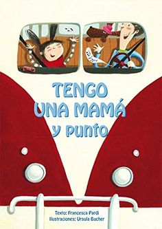 Tengo una mamá y punto   Francesca Pardi (Autora), Ursula Bucher (Ilustradora)   Ed. Obelisco –Picarona    + 5  años   Camila es una n...