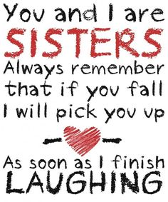 i love my sister quotes and sayings - Hahahaha, funny! Life Quotes Love, Cute Quotes, Great Quotes, Quotes To Live By, Inspirational Quotes, Quotes 2016, The Words, Image Citation, Love My Sister