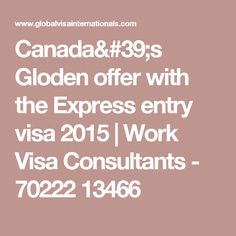Canada's Gloden offer with the Express entry visa 2015   Work Visa Consultants - 70222 13466