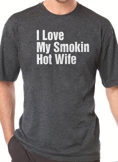 Christmas Gift I Love My Smoking Hot Wife T-shirt MENS T shirt Husband Gift Wedding Gift Tshirt Cool Shirt Holiday Gift